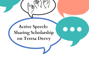 Active Speech: Sharing Scholarship on Teresa Deevy