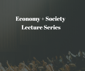 Economy + Society Lecture Series: Prof Shana Cohen