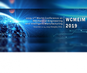 2nd World Conference on Mechanical Engineering and Intelligent Manufacturing (WCMEIM 2019)