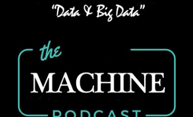 "The Machine Podcast: Ep 03 ""Data & Big Data"""